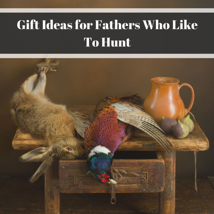 Gift Ideas for Fathers Who Like To Hunt